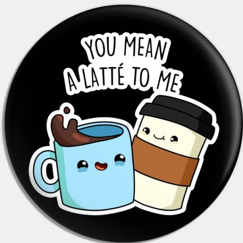 Interesting coffee puns| You mean a lot to me